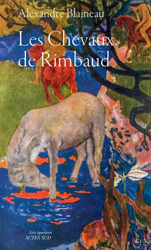 Les Chevaux de Rimbaud d'Alexandre Blaineau